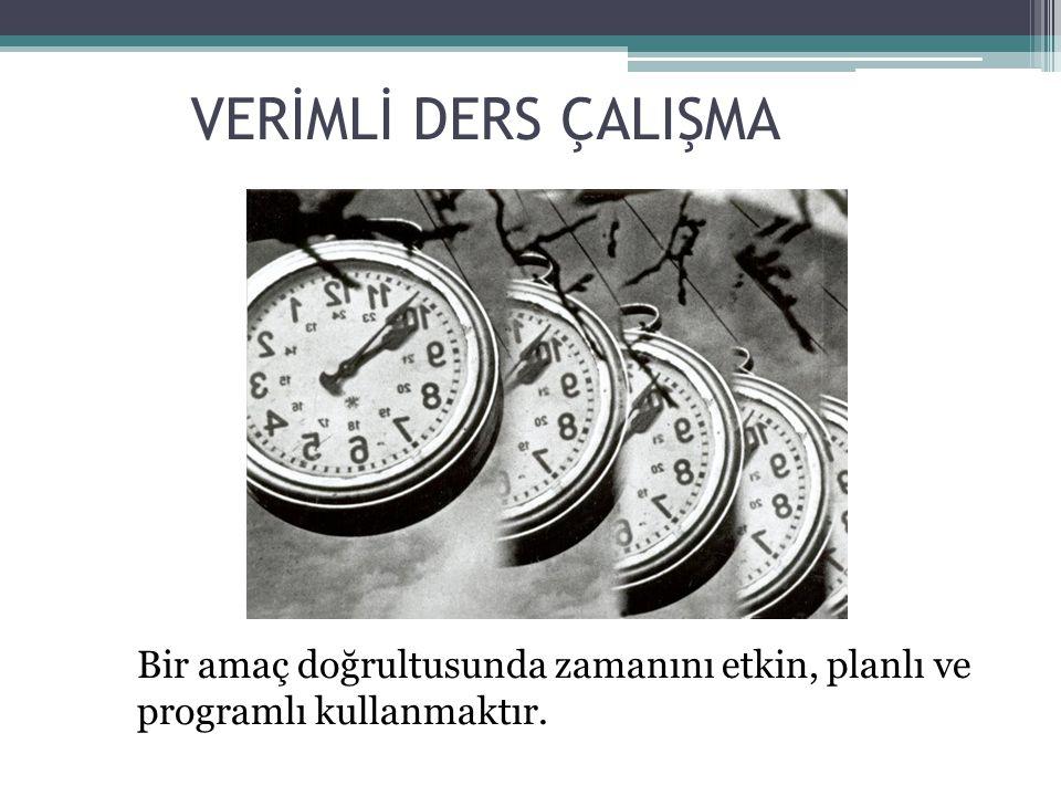 VERİMLİ DERS ÇALIŞMA Bir amaç doğrultusunda zamanını etkin, planlı ve programlı kullanmaktır.
