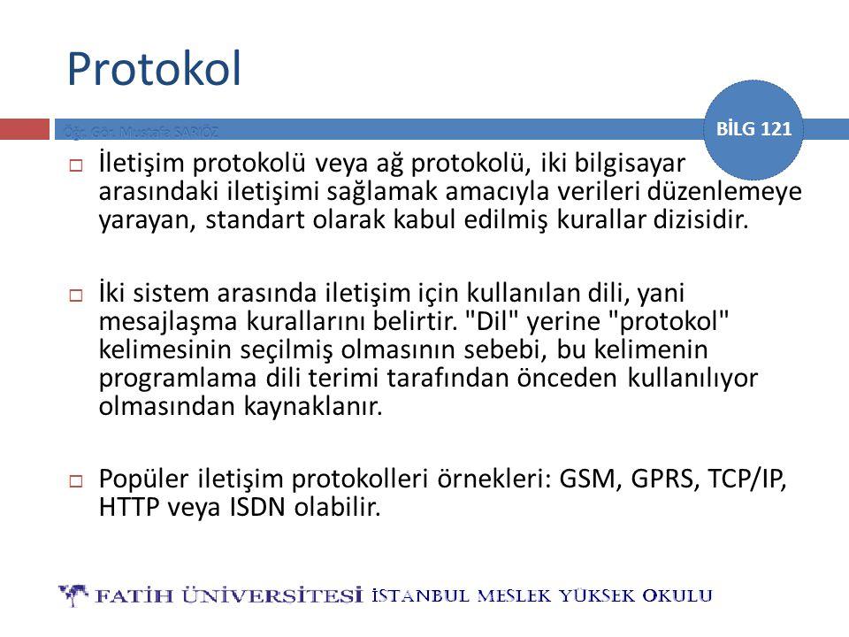 BİLG 121 Protokol  İletişim protokolü veya ağ protokolü, iki bilgisayar arasındaki iletişimi sağlamak amacıyla verileri düzenlemeye yarayan, standart