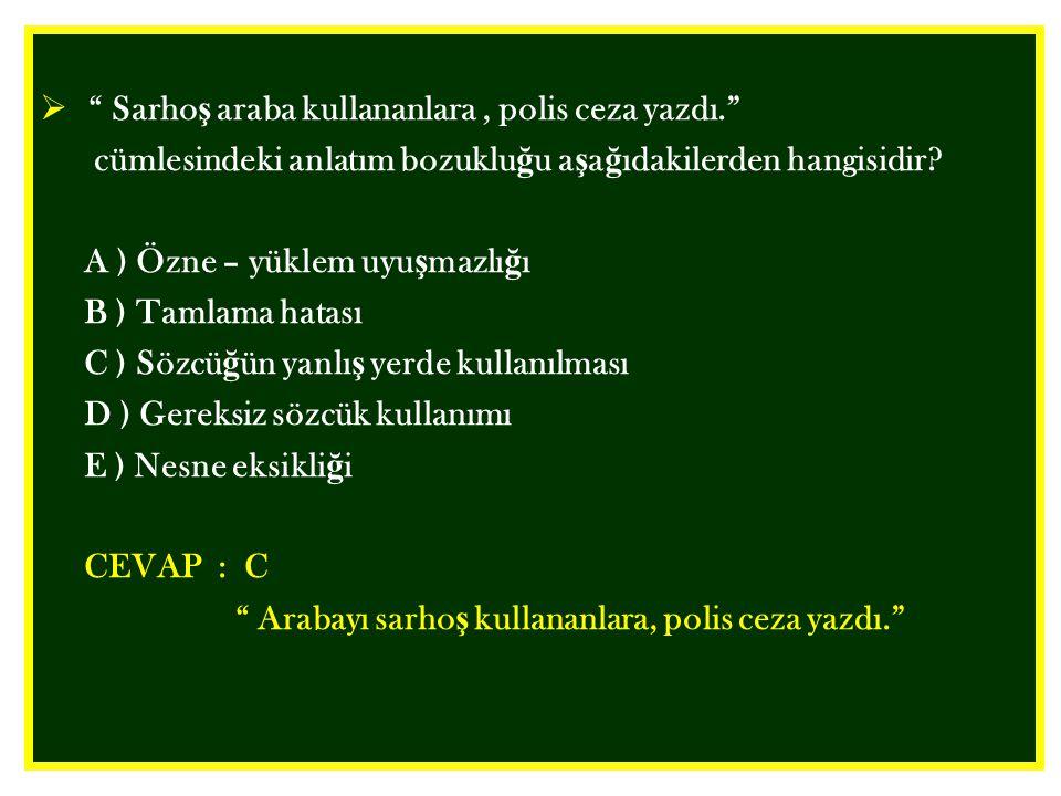  Sarho ş araba kullananlara, polis ceza yazdı. cümlesindeki anlatım bozuklu ğ u a ş a ğ ıdakilerden hangisidir.