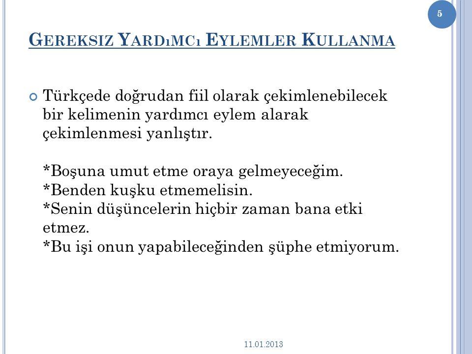 G EREKSIZ Y ARDıMCı E YLEMLER K ULLANMA Türkçede doğrudan fiil olarak çekimlenebilecek bir kelimenin yardımcı eylem alarak çekimlenmesi yanlıştır.