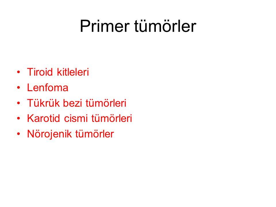 Primer tümörler Tiroid kitleleri Lenfoma Tükrük bezi tümörleri Karotid cismi tümörleri Nörojenik tümörler