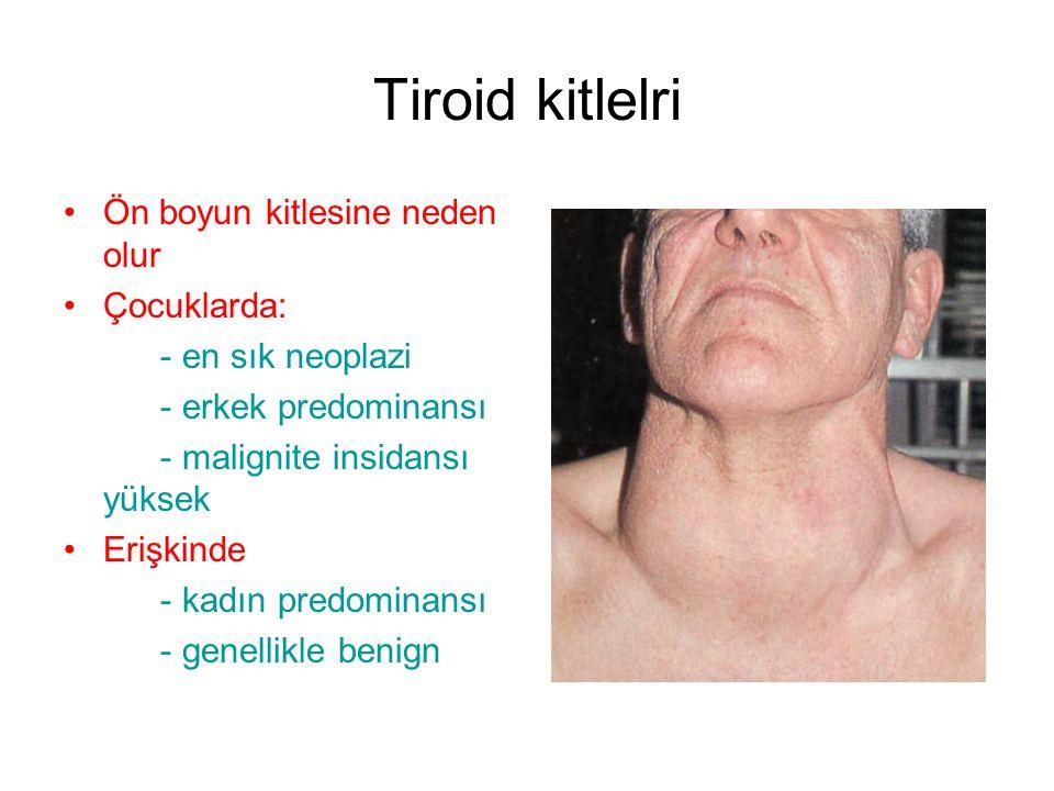 Tiroid kitlelri Ön boyun kitlesine neden olur Çocuklarda: - en sık neoplazi - erkek predominansı - malignite insidansı yüksek Erişkinde - kadın predom