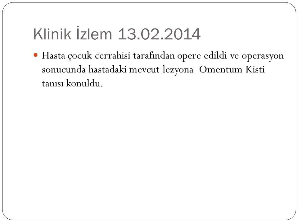Klinik İzlem 13.02.2014 Hasta çocuk cerrahisi tarafından opere edildi ve operasyon sonucunda hastadaki mevcut lezyona Omentum Kisti tanısı konuldu.