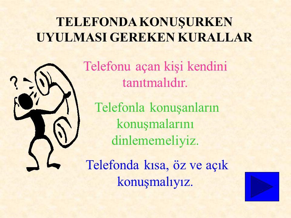 1)TELEFON: Tanıdıklarımızla iletişimimizi sağlayan işitsel iletişim aracıdır.