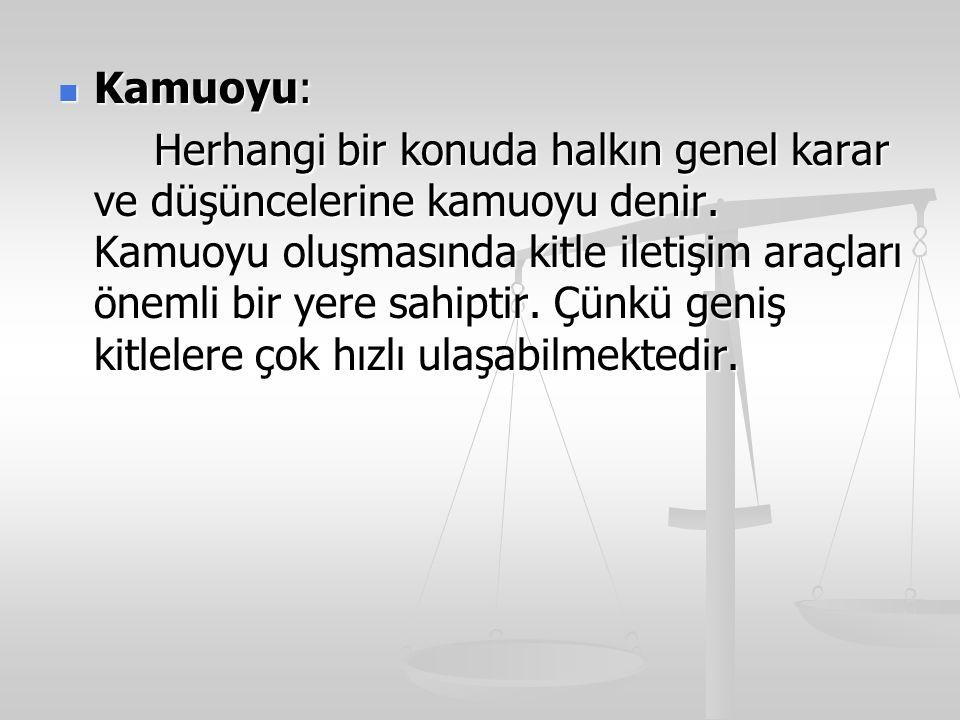 Kamuoyu: Kamuoyu: Herhangi bir konuda halkın genel karar ve düşüncelerine kamuoyu denir.