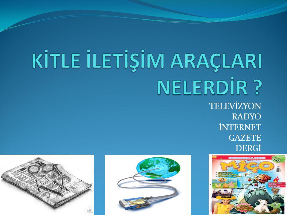 TELEVİZYON RADYO İNTERNET GAZETE DERGİ