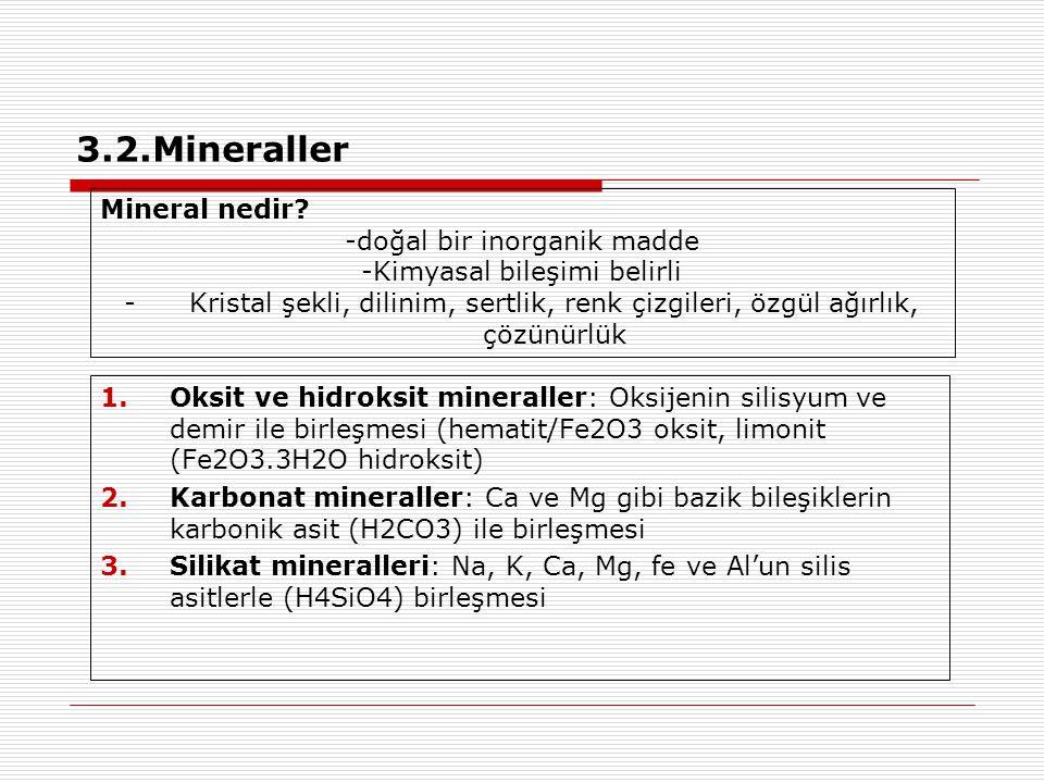 3.2.Mineraller 1.Oksit ve hidroksit mineraller: Oksijenin silisyum ve demir ile birleşmesi (hematit/Fe2O3 oksit, limonit (Fe2O3.3H2O hidroksit) 2.Karb