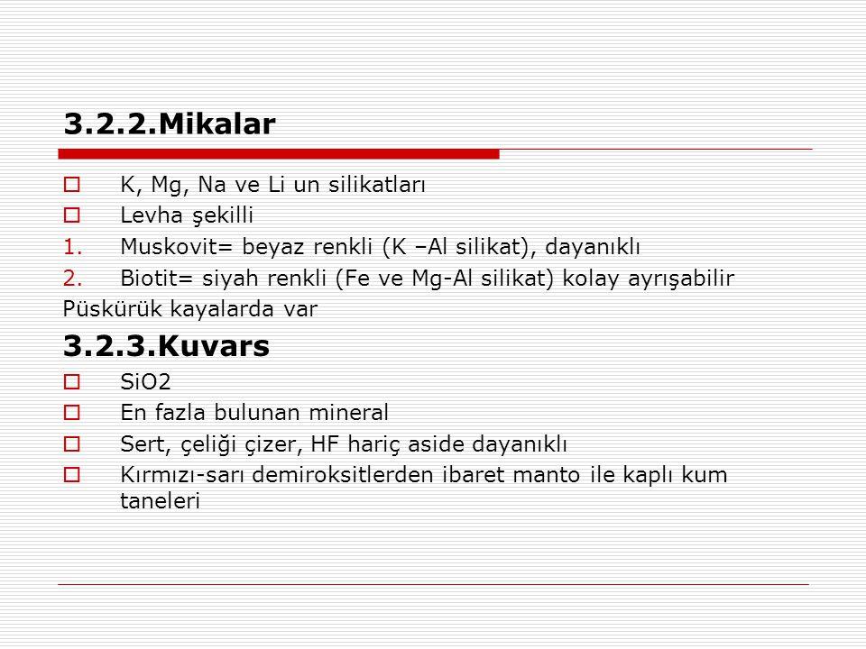 3.2.2.Mikalar  K, Mg, Na ve Li un silikatları  Levha şekilli 1.Muskovit= beyaz renkli (K –Al silikat), dayanıklı 2.Biotit= siyah renkli (Fe ve Mg-Al