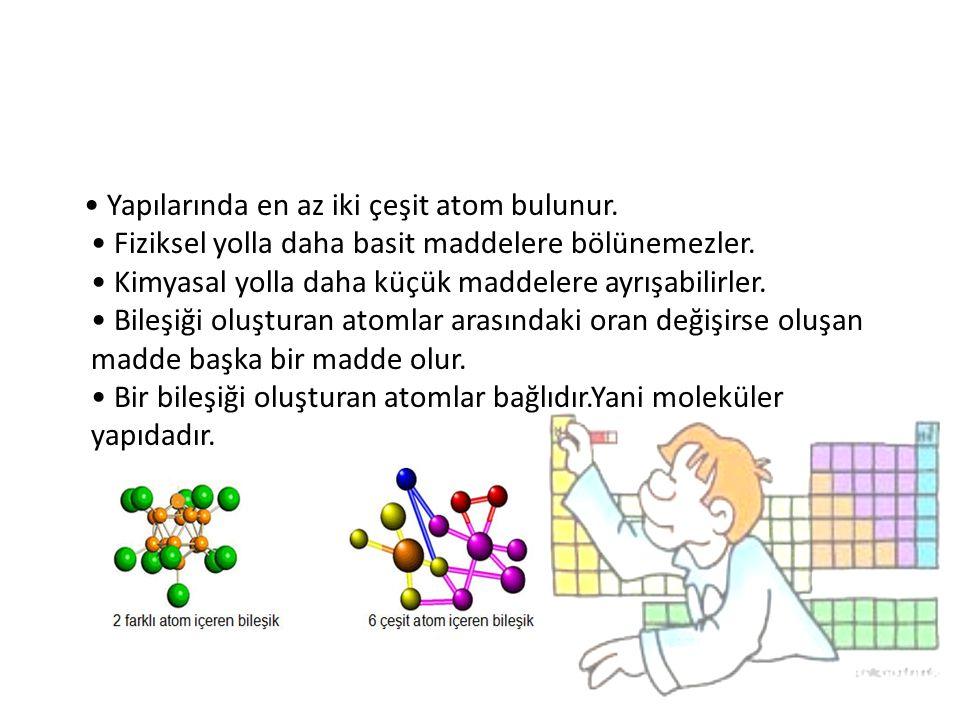 Yapılarında en az iki çeşit atom bulunur. Fiziksel yolla daha basit maddelere bölünemezler. Kimyasal yolla daha küçük maddelere ayrışabilirler. Bileşi