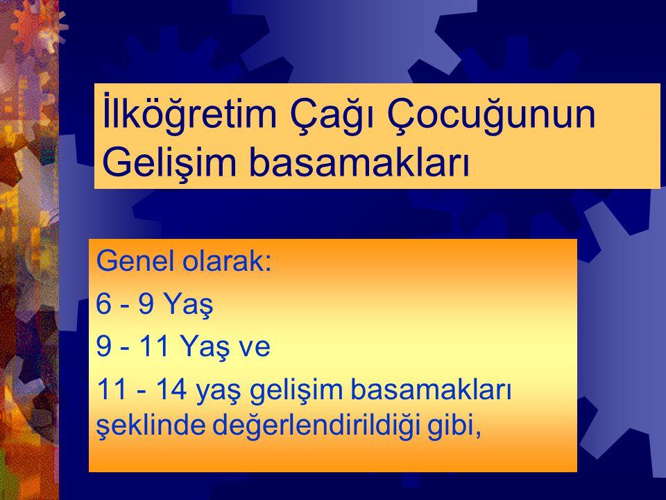 İlköğretim Çağı Çocuğunun Gelişim basamakları Genel olarak: 6 - 9 Yaş 9 - 11 Yaş ve 11 - 14 yaş gelişim basamakları şeklinde değerlendirildiği gibi,