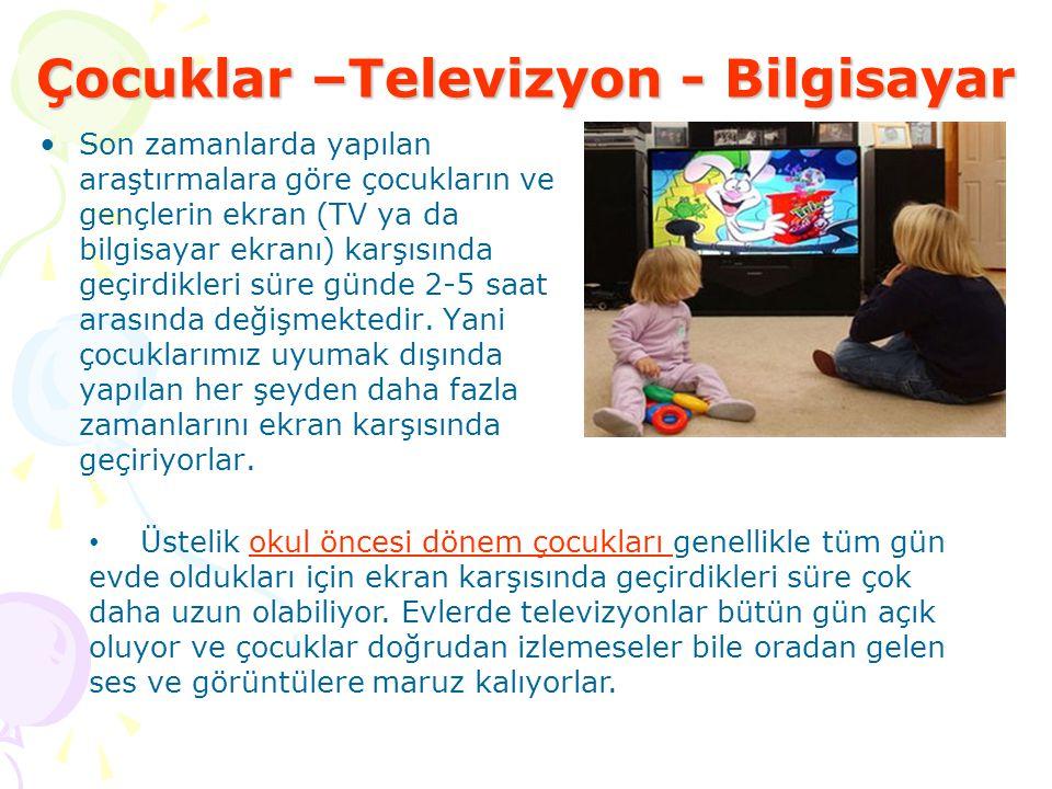 Çocuklar –Televizyon - Bilgisayar Son zamanlarda yapılan araştırmalara göre çocukların ve gençlerin ekran (TV ya da bilgisayar ekranı) karşısında geçi