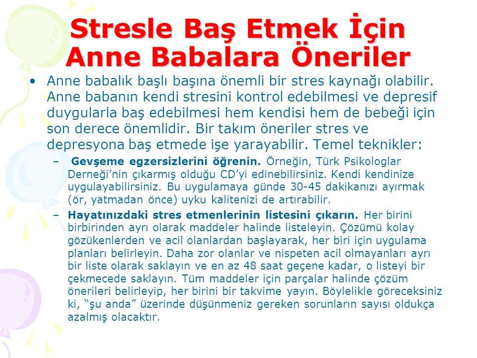 Stresle Baş Etmek İçin Anne Babalara Öneriler Anne babalık başlı başına önemli bir stres kaynağı olabilir. Anne babanın kendi stresini kontrol edebilm