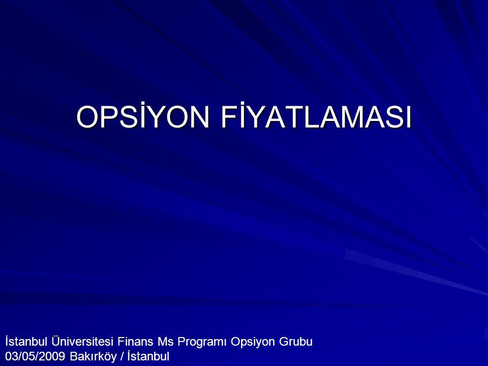 OPSİYON FİYATLAMASI İstanbul Üniversitesi Finans Ms Programı Opsiyon Grubu 03/05/2009 Bakırköy / İstanbul