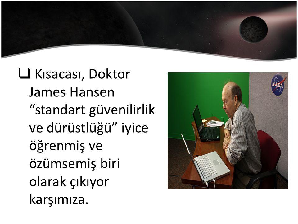  Kısacası, Doktor James Hansen standart güvenilirlik ve dürüstlüğü iyice öğrenmiş ve özümsemiş biri olarak çıkıyor karşımıza.
