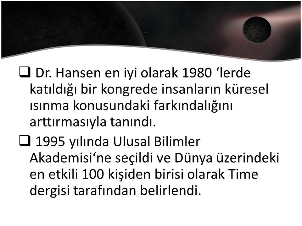  Dr. Hansen en iyi olarak 1980 'lerde katıldığı bir kongrede insanların küresel ısınma konusundaki farkındalığını arttırmasıyla tanındı.  1995 yılın