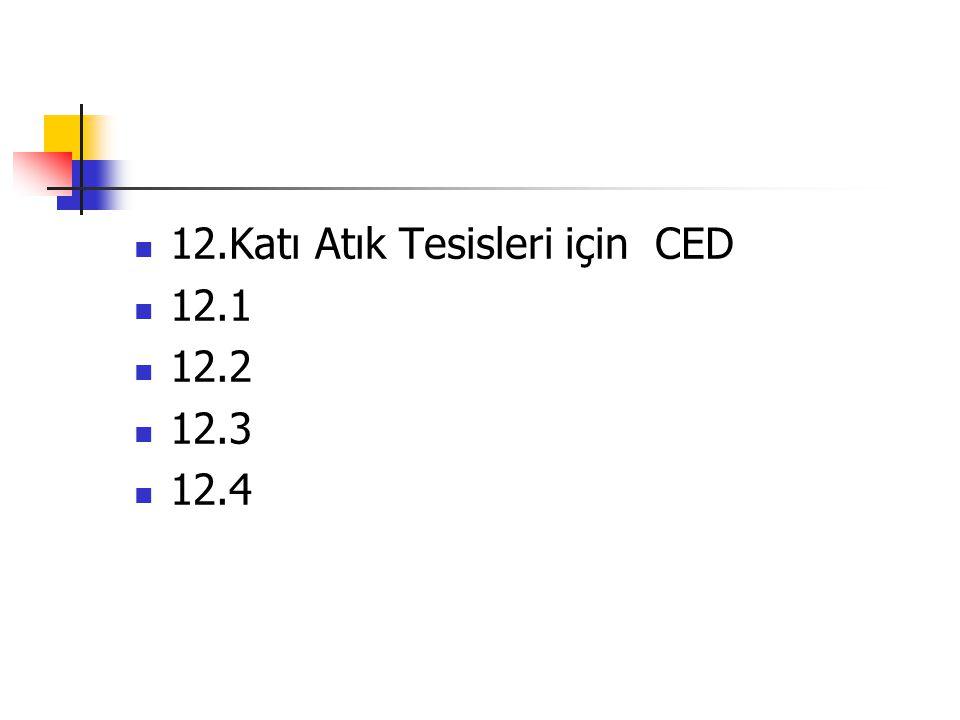 12.Katı Atık Tesisleri için CED 12.1 12.2 12.3 12.4