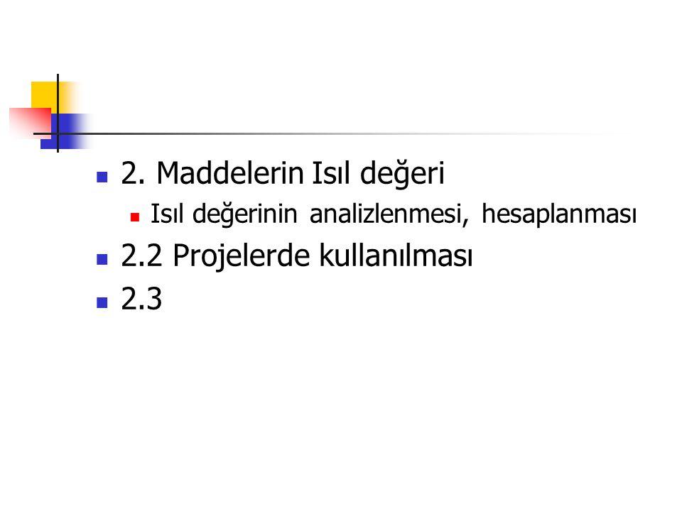 2. Maddelerin Isıl değeri Isıl değerinin analizlenmesi, hesaplanması 2.2 Projelerde kullanılması 2.3
