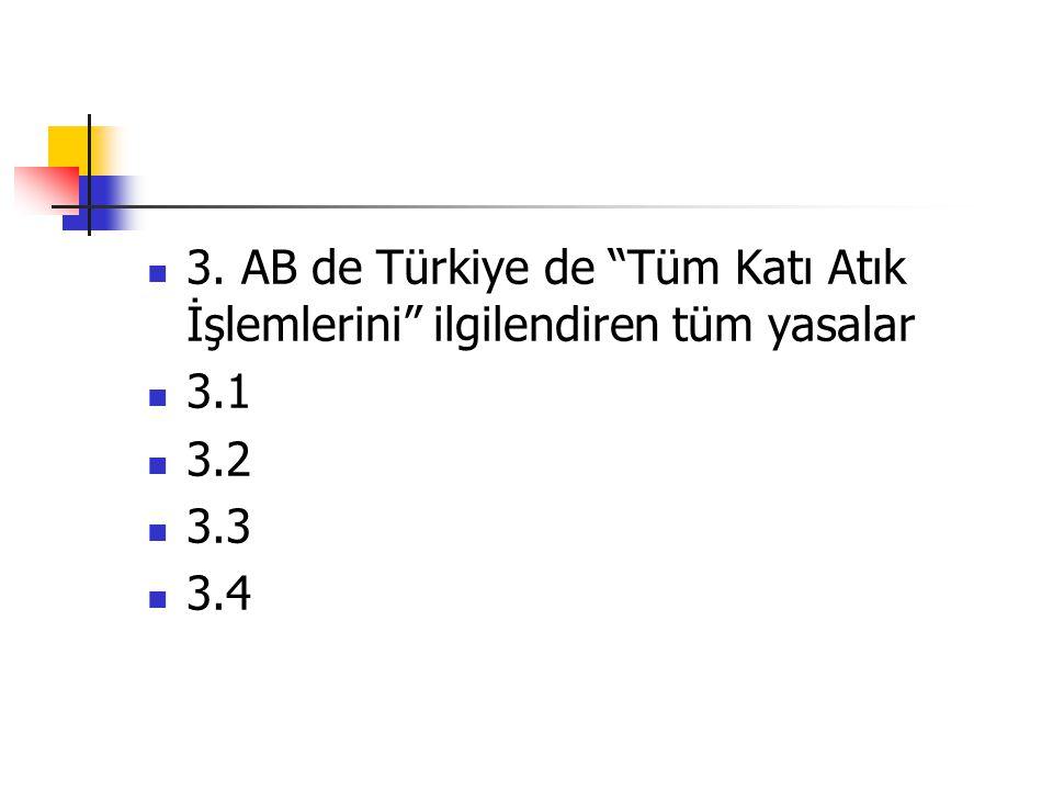 """3. AB de Türkiye de """"Tüm Katı Atık İşlemlerini"""" ilgilendiren tüm yasalar 3.1 3.2 3.3 3.4"""