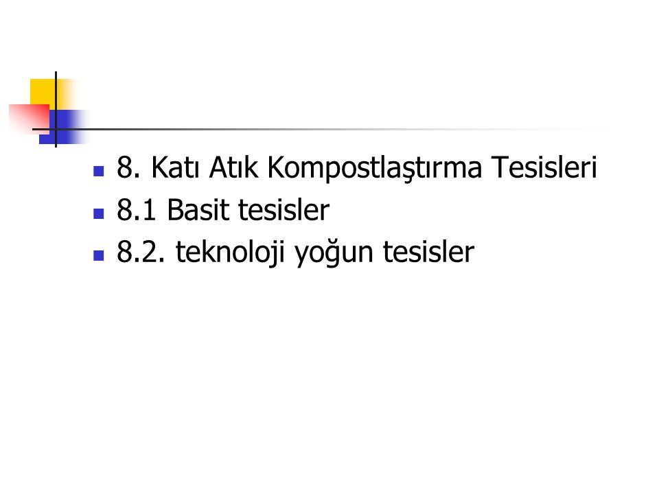 8. Katı Atık Kompostlaştırma Tesisleri 8.1 Basit tesisler 8.2. teknoloji yoğun tesisler