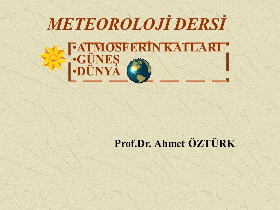METEOROLOJİ DERSİ ATMOSFERİN KATLARI GÜNEŞ DÜNYA Prof.Dr. Ahmet ÖZTÜRK