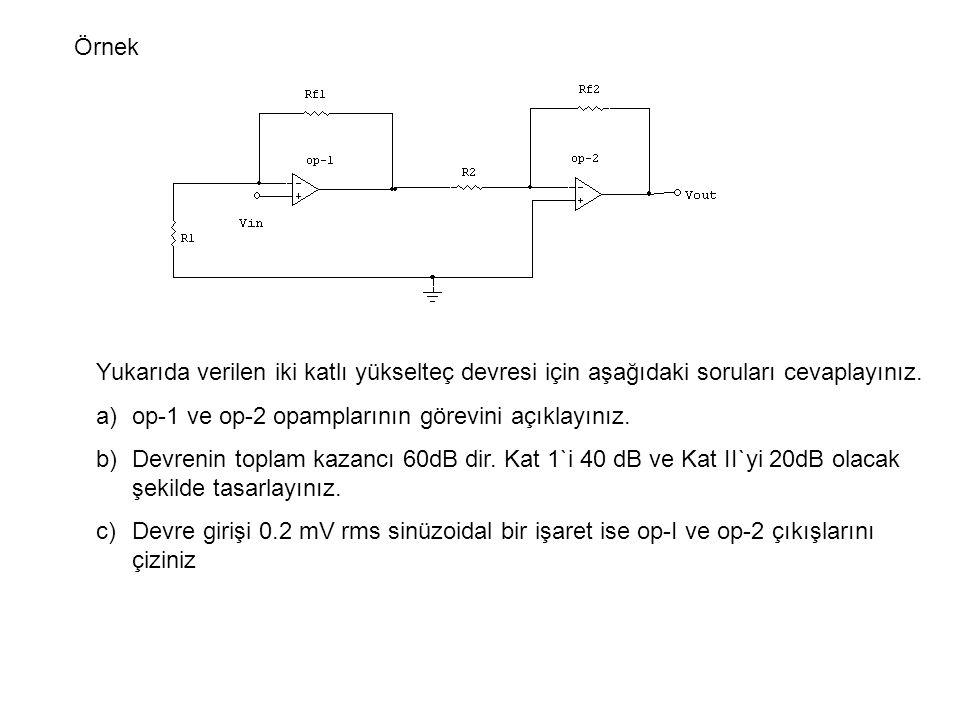 Örnek Yukarıda verilen iki katlı yükselteç devresi için aşağıdaki soruları cevaplayınız. a)op-1 ve op-2 opamplarının görevini açıklayınız. b)Devrenin