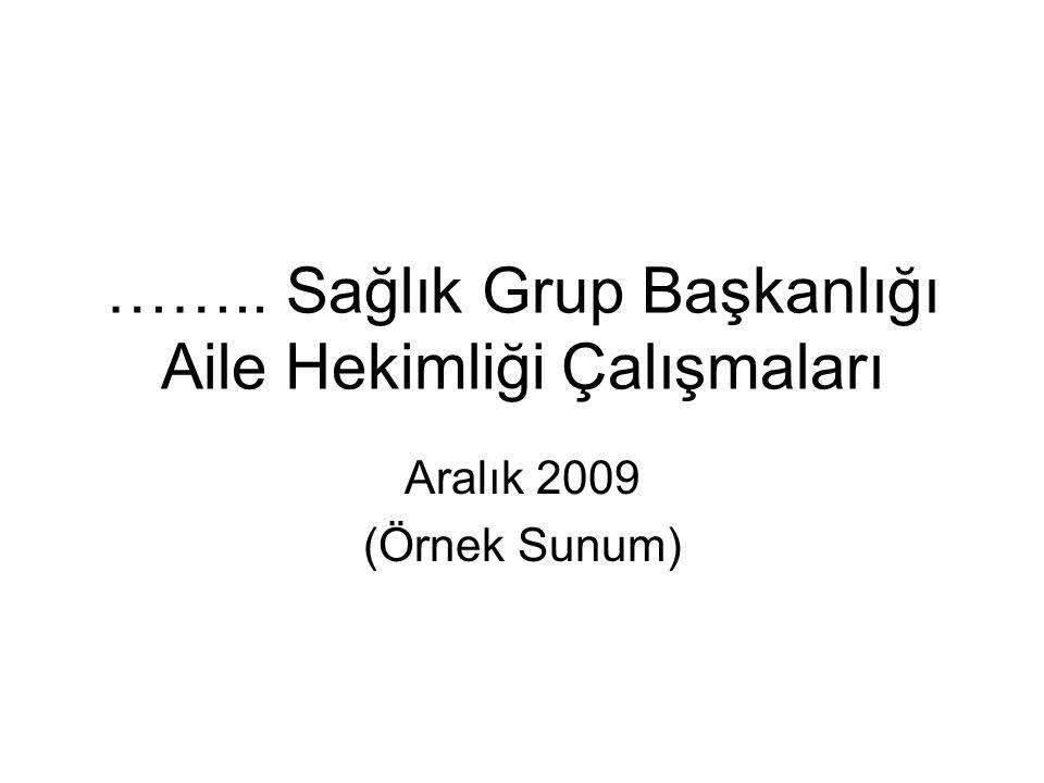 …….. Sağlık Grup Başkanlığı Aile Hekimliği Çalışmaları Aralık 2009 (Örnek Sunum)