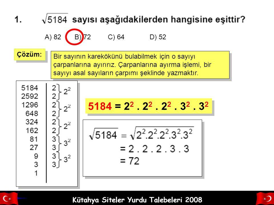 Kütahya Siteler Yurdu Talebeleri 2008 ÖRNEK SORU ÇÖZÜMLERİ Kaynak: http://www.matematikcafe.nethttp://www.matematikcafe.net