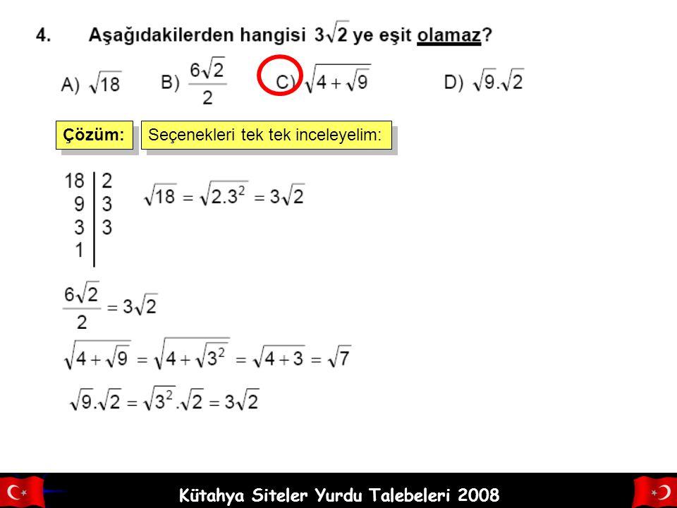 Kütahya Siteler Yurdu Talebeleri 2008 3. Aşağıdaki eşitliklerden hangisi yanlıştır? Çözüm: Seçenekleri tek tek inceleyelim: B) D)