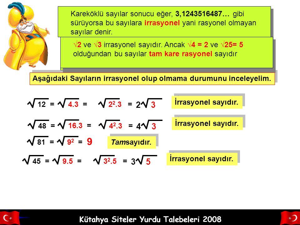Kütahya Siteler Yurdu Talebeleri 2008 Kareköklü sayılar sonucu eğer, 3,1243516487… gibi sürüyorsa bu sayılara irrasyonel yani rasyonel olmayan sayılar denir.