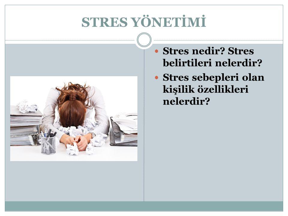 STRES YÖNETİMİ Stres nedir? Stres belirtileri nelerdir? Stres sebepleri olan kişilik özellikleri nelerdir?