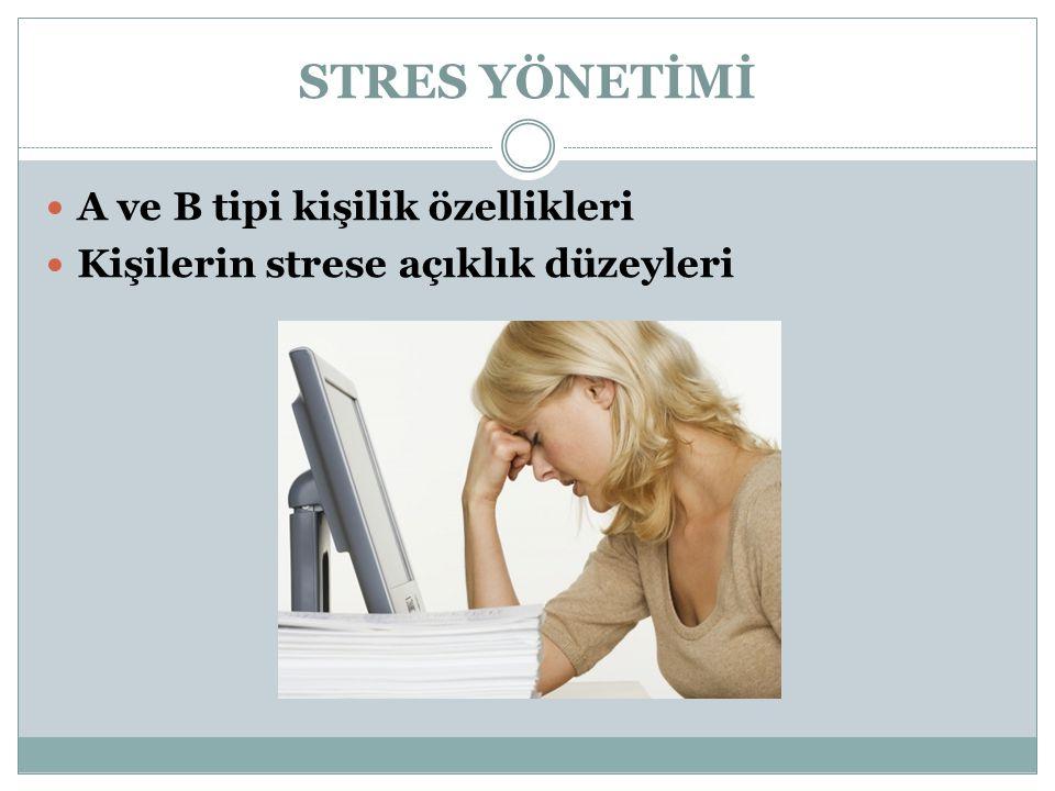 STRES YÖNETİMİ A ve B tipi kişilik özellikleri Kişilerin strese açıklık düzeyleri
