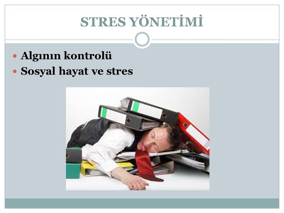 STRES YÖNETİMİ Algının kontrolü Sosyal hayat ve stres