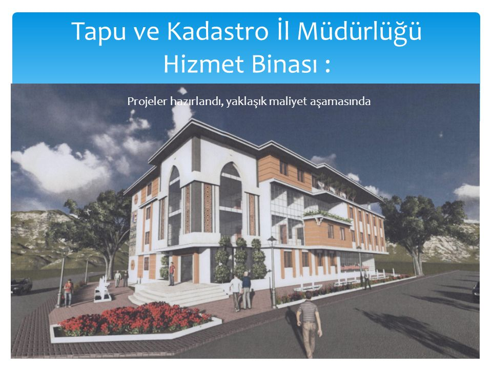 Tapu ve Kadastro İl Müdürlüğü Hizmet Binası : Projeler hazırlandı, yaklaşık maliyet aşamasında