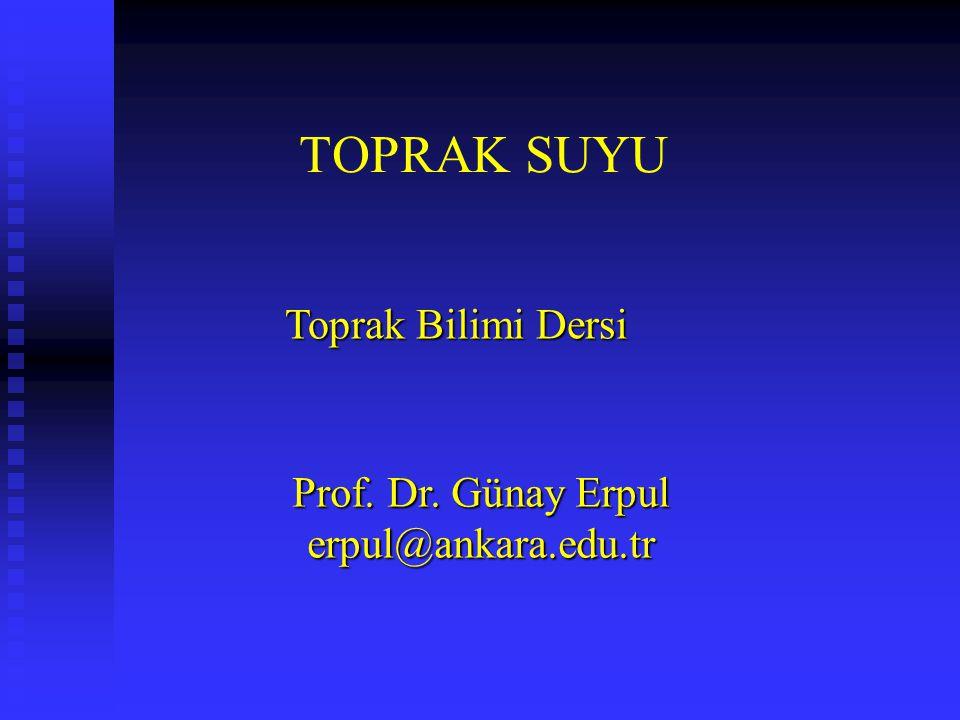 TOPRAK SUYU Toprak Bilimi Dersi Prof. Dr. Günay Erpul erpul@ankara.edu.tr