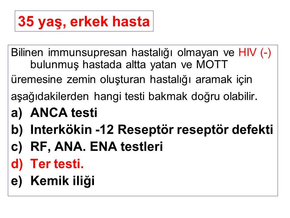 Bilinen immunsupresan hastalığı olmayan ve HIV (-) bulunmuş hastada altta yatan ve MOTT üremesine zemin oluşturan hastalığı aramak için aşağıdakilerde