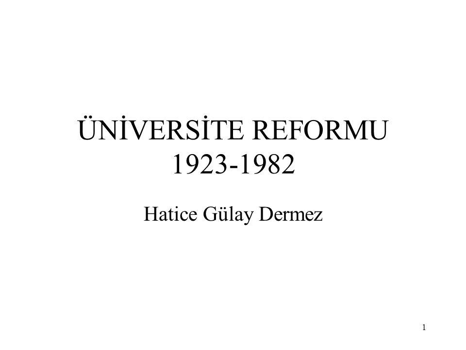 1 ÜNİVERSİTE REFORMU 1923-1982 Hatice Gülay Dermez