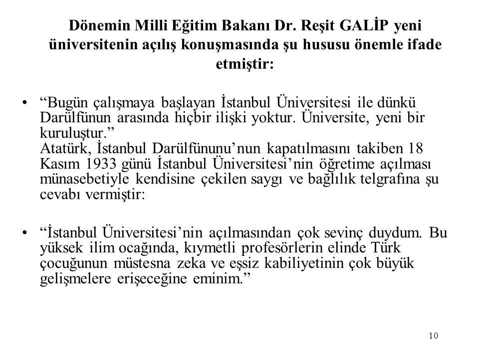 """10 Dönemin Milli Eğitim Bakanı Dr. Reşit GALİP yeni üniversitenin açılış konuşmasında şu hususu önemle ifade etmiştir: """"Bugün çalışmaya başlayan İstan"""