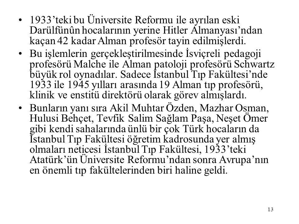 13 1933'teki bu Üniversite Reformu ile ayrılan eski Darülfünûn hocalarının yerine Hitler Almanyası'ndan kaçan 42 kadar Alman profesör tayin edilmişler