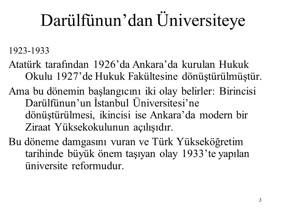 3 Darülfünun'dan Üniversiteye 1923-1933 Atatürk tarafından 1926'da Ankara'da kurulan Hukuk Okulu 1927'de Hukuk Fakültesine dönüştürülmüştür. Ama bu dö