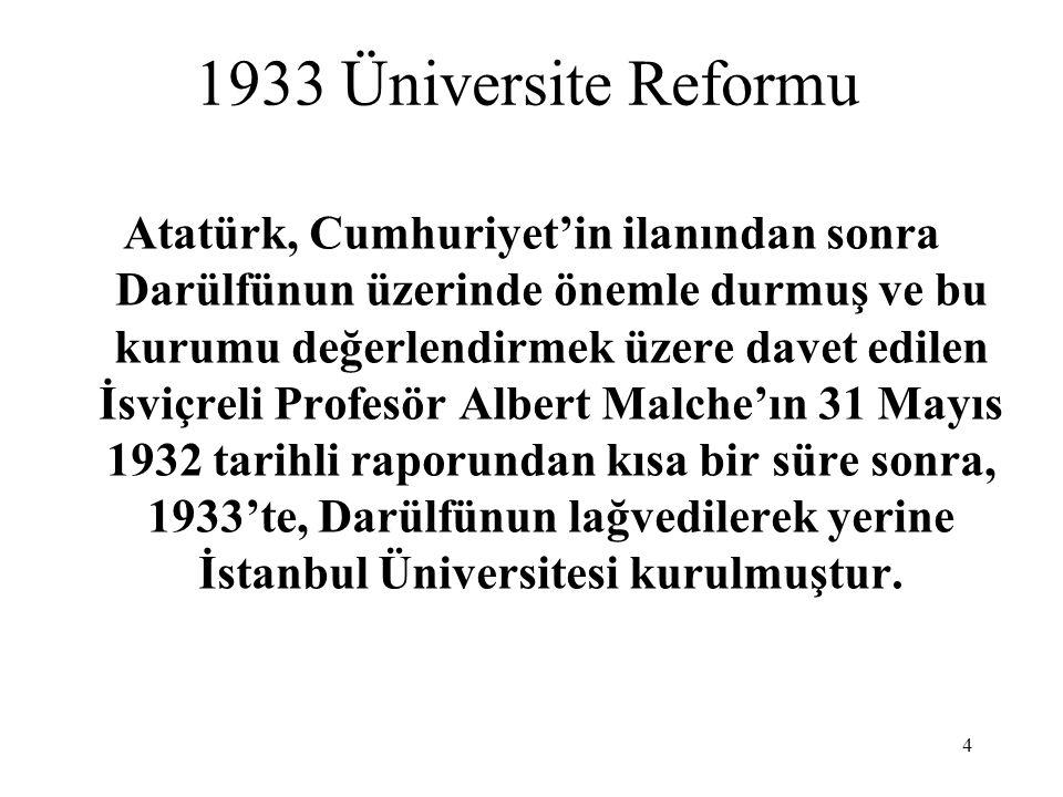 4 1933 Üniversite Reformu Atatürk, Cumhuriyet'in ilanından sonra Darülfünun üzerinde önemle durmuş ve bu kurumu değerlendirmek üzere davet edilen İsvi