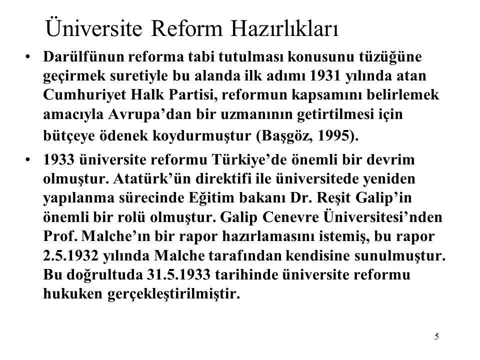 5 Üniversite Reform Hazırlıkları Darülfünun reforma tabi tutulması konusunu tüzüğüne geçirmek suretiyle bu alanda ilk adımı 1931 yılında atan Cumhuriy