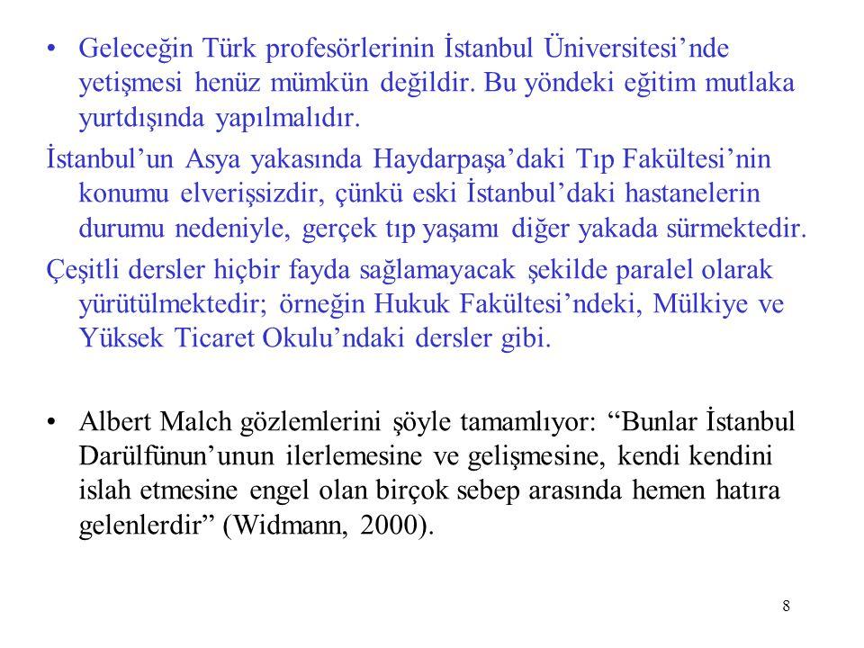 8 Geleceğin Türk profesörlerinin İstanbul Üniversitesi'nde yetişmesi henüz mümkün değildir. Bu yöndeki eğitim mutlaka yurtdışında yapılmalıdır. İstanb