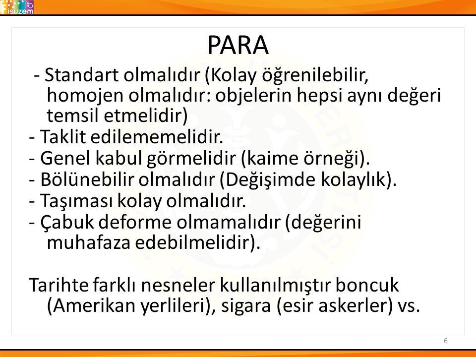 PARA - Standart olmalıdır (Kolay öğrenilebilir, homojen olmalıdır: objelerin hepsi aynı değeri temsil etmelidir) - Taklit edilememelidir.