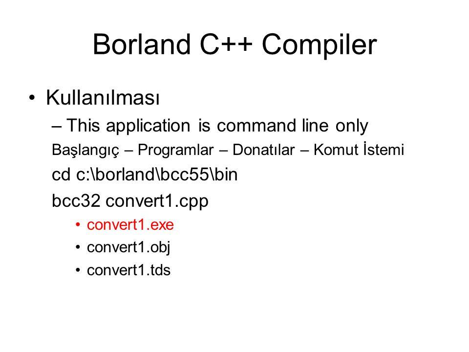 Borland C++ Compiler Kullanılması –This application is command line only Başlangıç – Programlar – Donatılar – Komut İstemi cd c:\borland\bcc55\bin bcc32 convert1.cpp convert1.exe convert1.obj convert1.tds