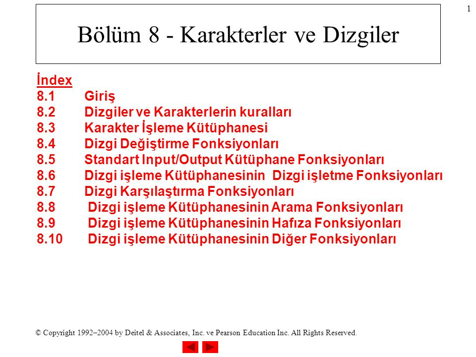 © Copyright 1992–2004 by Deitel & Associates, Inc. ve Pearson Education Inc. All Rights Reserved. 1 Bölüm 8 - Karakterler ve Dizgiler İndex 8.1Giriş 8