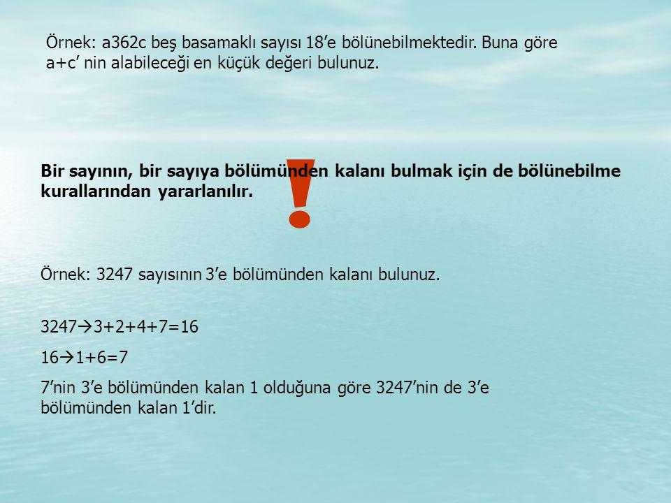 Örnek: a362c beş basamaklı sayısı 18'e bölünebilmektedir.