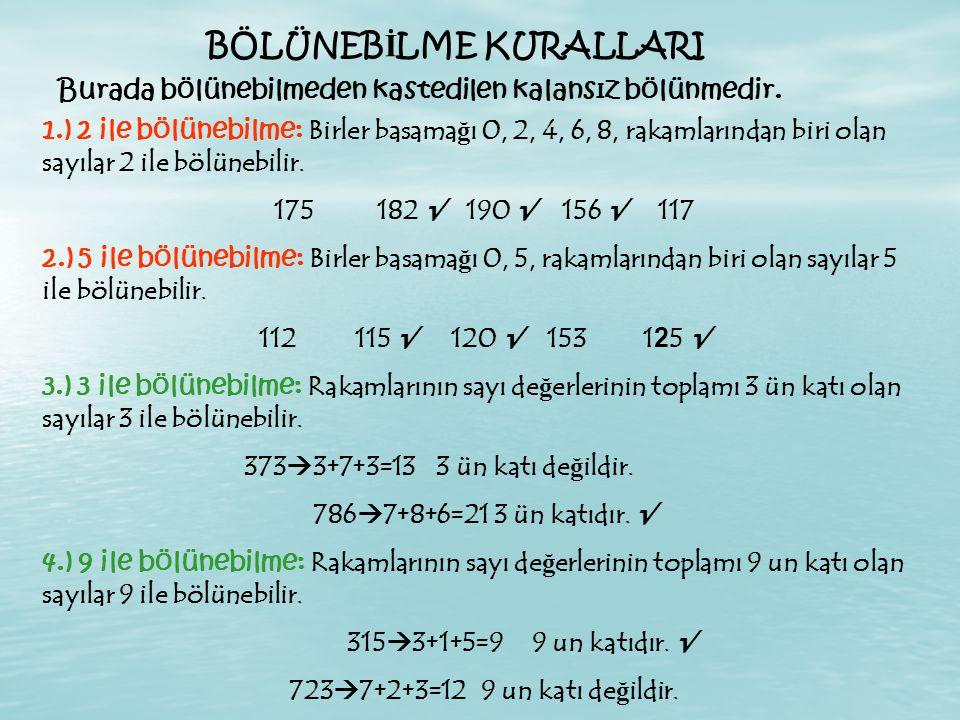BÖLÜNEB İ LME KURALLARI 1.) 2 ile bölünebilme: Birler basama ğ ı 0, 2, 4, 6, 8, rakamlarından biri olan sayılar 2 ile bölünebilir.
