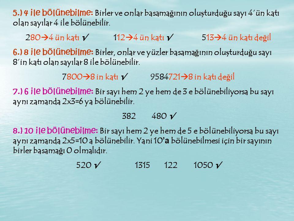 5.) 4 ile bölünebilme: Birler ve onlar basama ğ ının olu ş turdu ğ u sayı 4'ün katı olan sayılar 4 ile bölünebilir.