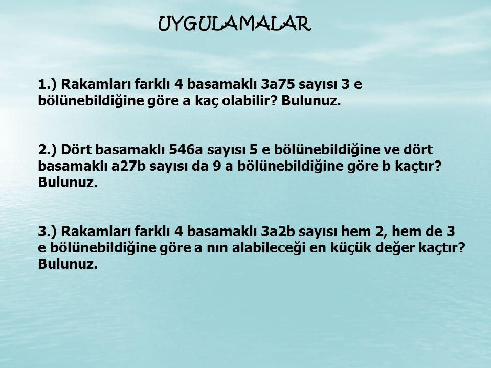 UYGULAMALAR 1.) Rakamları farklı 4 basamaklı 3a75 sayısı 3 e bölünebildiğine göre a kaç olabilir.