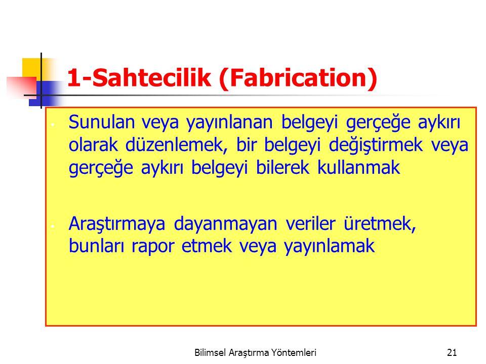 1-Sahtecilik (Fabrication) Sunulan veya yayınlanan belgeyi gerçeğe aykırı olarak düzenlemek, bir belgeyi değiştirmek veya gerçeğe aykırı belgeyi biler